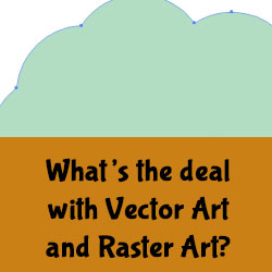 What's the deal with Vector Art and Raster Art?